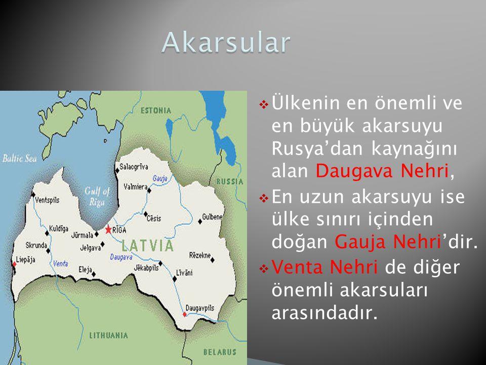 Akarsular Ülkenin en önemli ve en büyük akarsuyu Rusya'dan kaynağını alan Daugava Nehri,