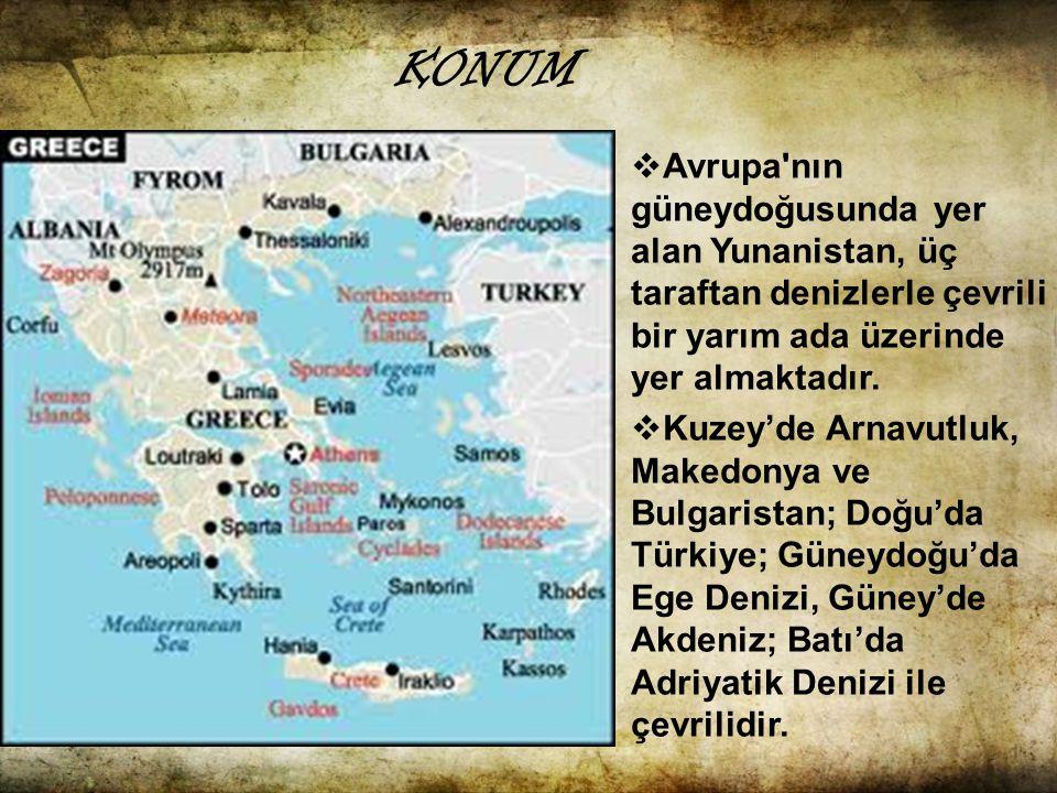 KONUM Avrupa nın güneydoğusunda yer alan Yunanistan, üç taraftan denizlerle çevrili bir yarım ada üzerinde yer almaktadır.