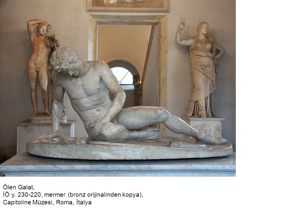 Ölen Galat, İÖ y. 230-220, mermer (bronz orijinalinden kopya), Capitoline Müzesi, Roma, İtalya