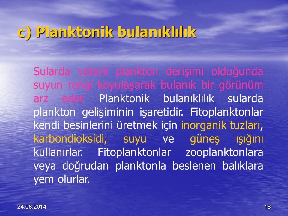 c) Planktonik bulanıklılık