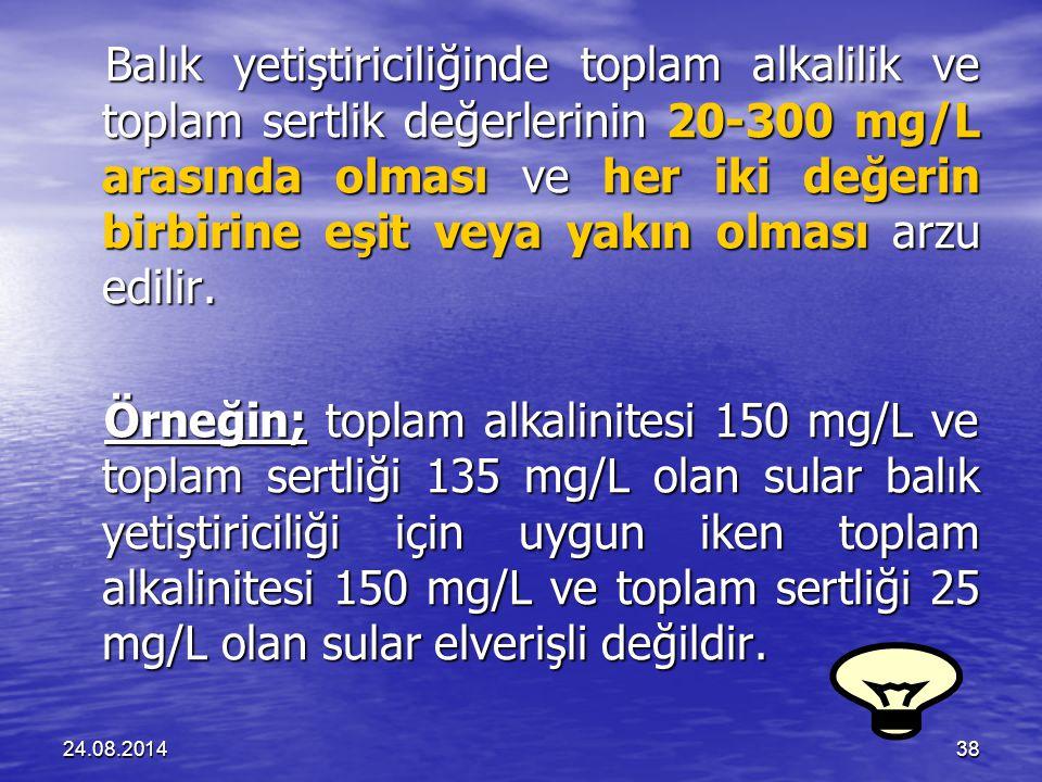 Balık yetiştiriciliğinde toplam alkalilik ve toplam sertlik değerlerinin 20-300 mg/L arasında olması ve her iki değerin birbirine eşit veya yakın olması arzu edilir.