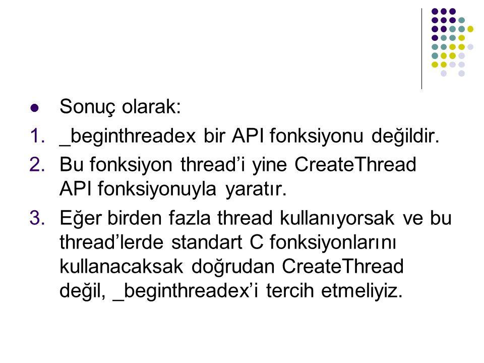 Sonuç olarak: _beginthreadex bir API fonksiyonu değildir. Bu fonksiyon thread'i yine CreateThread API fonksiyonuyla yaratır.