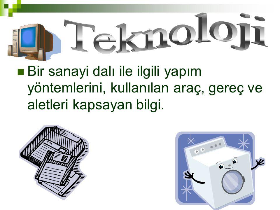 Teknoloji Bir sanayi dalı ile ilgili yapım yöntemlerini, kullanılan araç, gereç ve aletleri kapsayan bilgi.