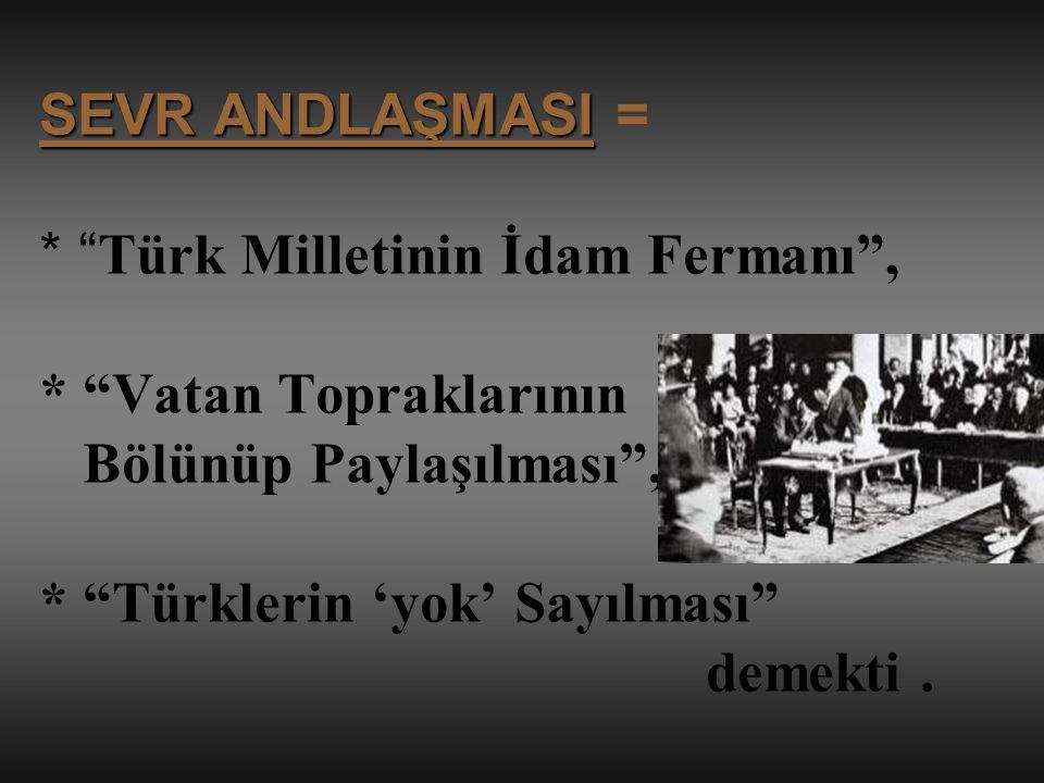 SEVR ANDLAŞMASI =. Türk Milletinin İdam Fermanı ,