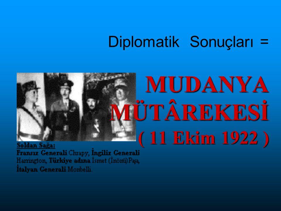 Diplomatik Sonuçları = MUDANYA MÜTÂREKESİ ( 11 Ekim 1922 )
