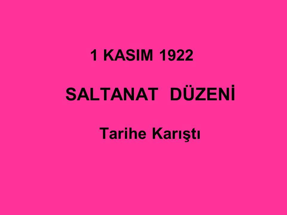 1 KASIM 1922 SALTANAT DÜZENİ Tarihe Karıştı