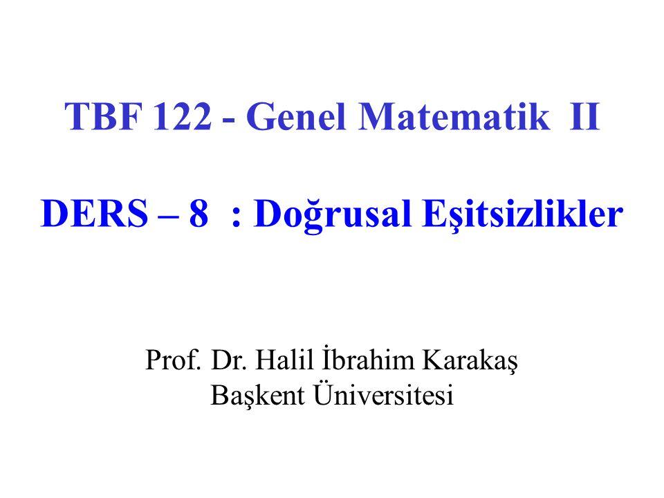 TBF 122 - Genel Matematik II DERS – 8 : Doğrusal Eşitsizlikler
