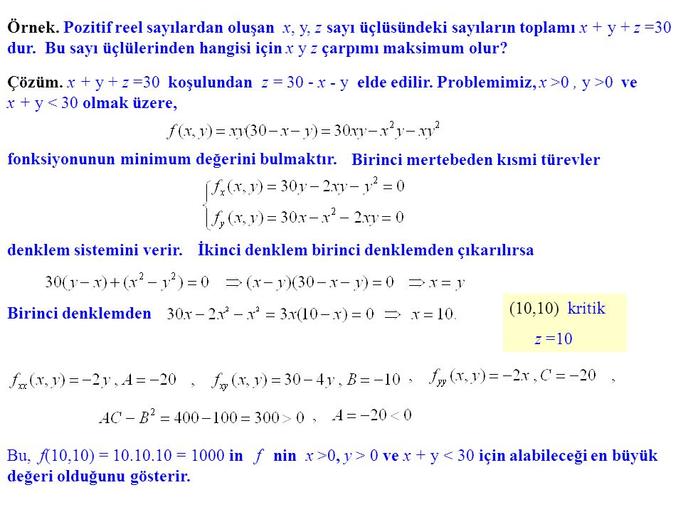 Örnek. Pozitif reel sayılardan oluşan x, y, z sayı üçlüsündeki sayıların toplamı x + y + z =30 dur. Bu sayı üçlülerinden hangisi için x y z çarpımı maksimum olur