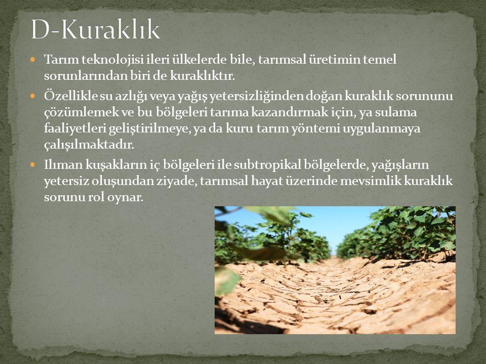 D-Kuraklık Tarım teknolojisi ileri ülkelerde bile, tarımsal üretimin temel sorunlarından biri de kuraklıktır.