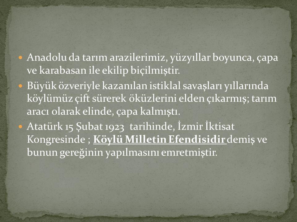 Anadolu da tarım arazilerimiz, yüzyıllar boyunca, çapa ve karabasan ile ekilip biçilmiştir.