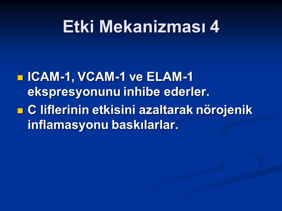 Etki Mekanizması 4 ICAM-1, VCAM-1 ve ELAM-1 ekspresyonunu inhibe ederler.