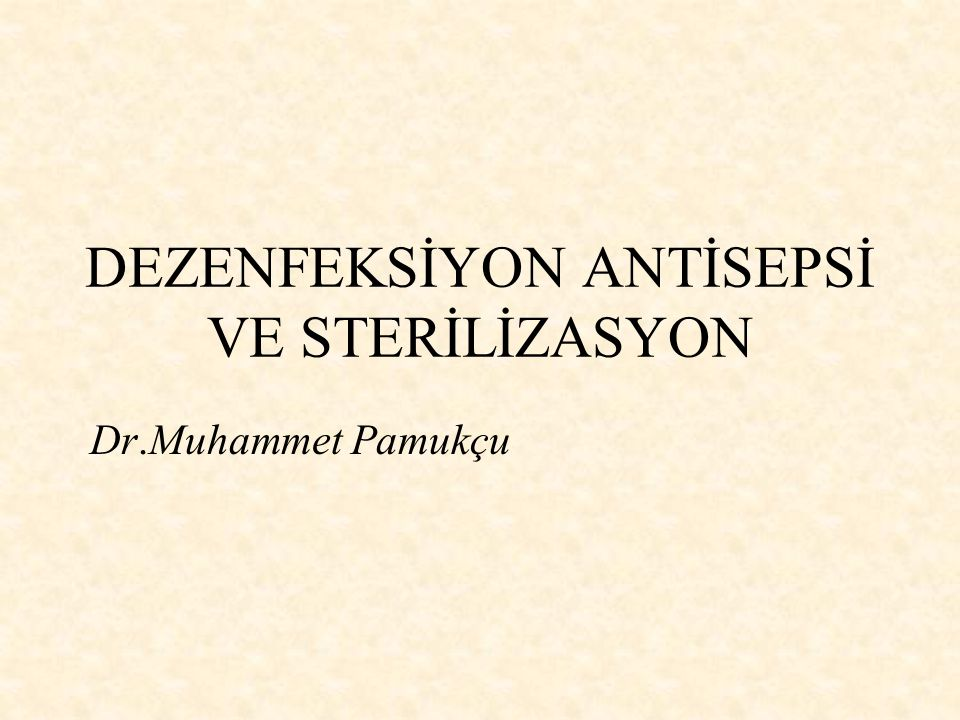 DEZENFEKSİYON ANTİSEPSİ VE STERİLİZASYON