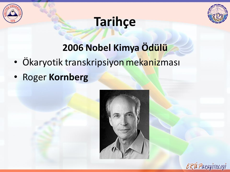 Tarihçe 2006 Nobel Kimya Ödülü Ökaryotik transkripsiyon mekanizması