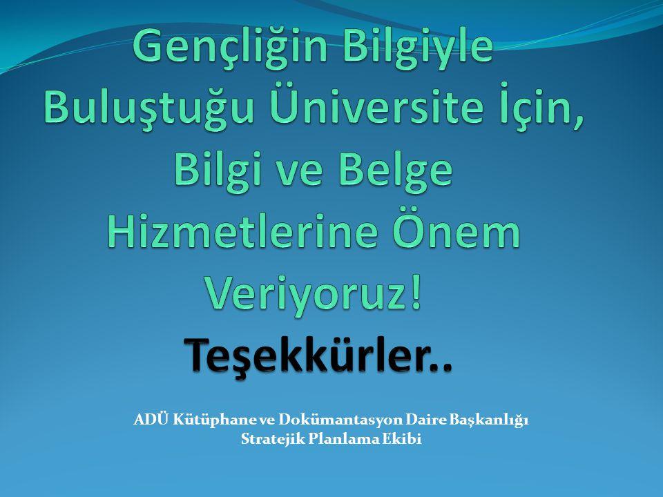 Gençliğin Bilgiyle Buluştuğu Üniversite İçin, Bilgi ve Belge Hizmetlerine Önem Veriyoruz! Teşekkürler..