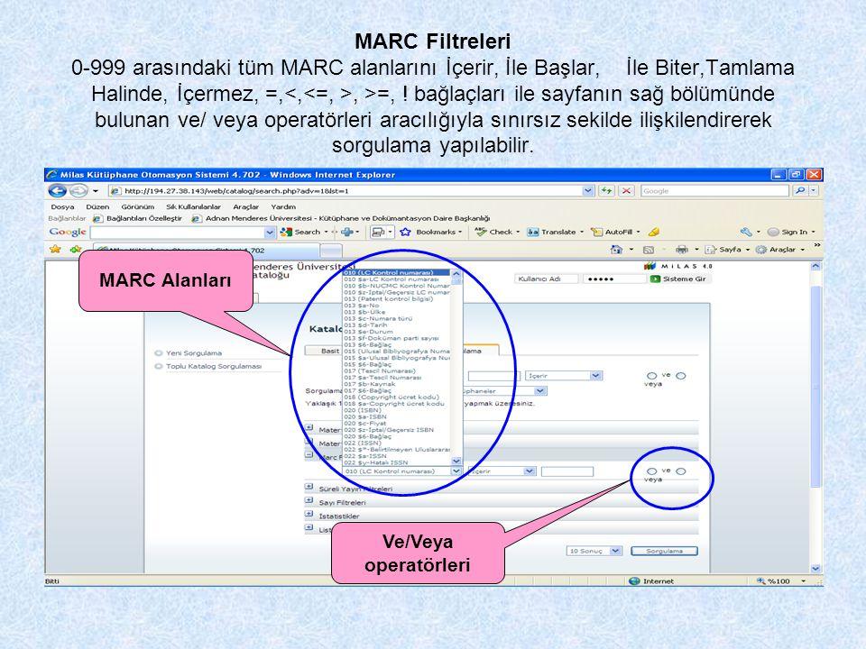 MARC Filtreleri 0-999 arasındaki tüm MARC alanlarını İçerir, İle Başlar, İle Biter,Tamlama Halinde, İçermez, =,<,<=, >, >=, ! bağlaçları ile sayfanın sağ bölümünde bulunan ve/ veya operatörleri aracılığıyla sınırsız sekilde ilişkilendirerek sorgulama yapılabilir.