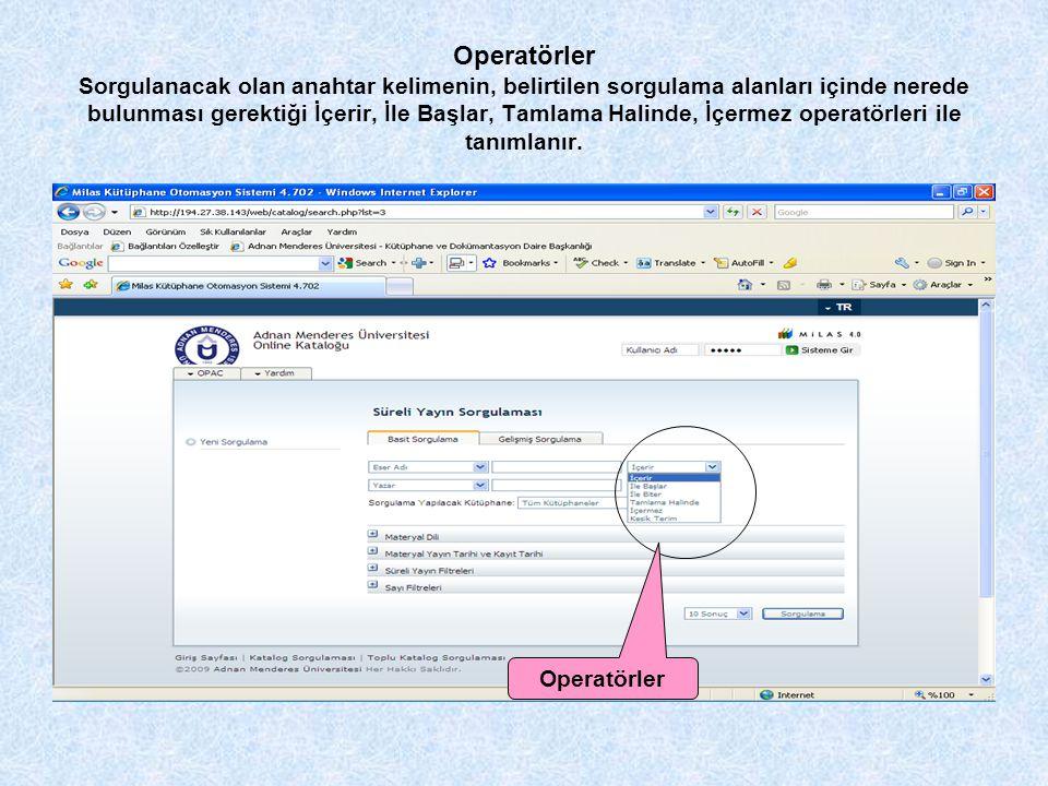 Operatörler Sorgulanacak olan anahtar kelimenin, belirtilen sorgulama alanları içinde nerede bulunması gerektiği İçerir, İle Başlar, Tamlama Halinde, İçermez operatörleri ile tanımlanır.