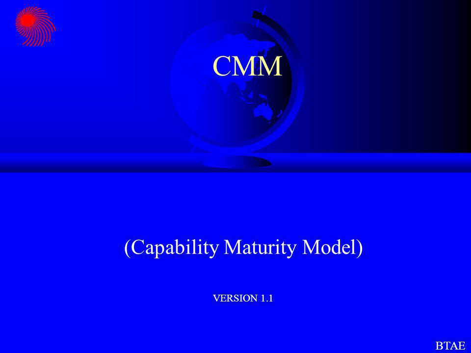 CMM (Capability Maturity Model) SOFTWARE ENGINEEERING INSTITUTE (SEI)