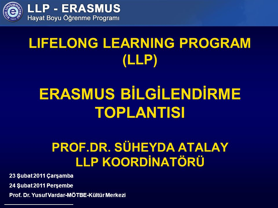 LIFELONG LEARNING PROGRAM (LLP) ERASMUS BİLGİLENDİRME TOPLANTISI PROF