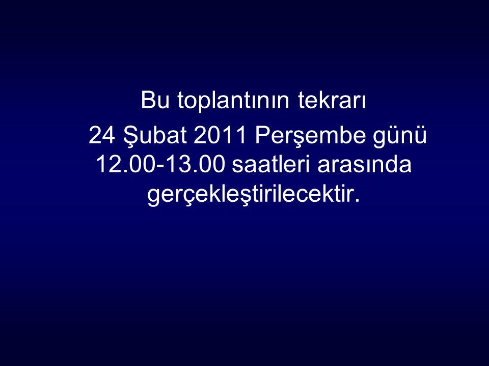 Bu toplantının tekrarı 24 Şubat 2011 Perşembe günü 12. 00-13