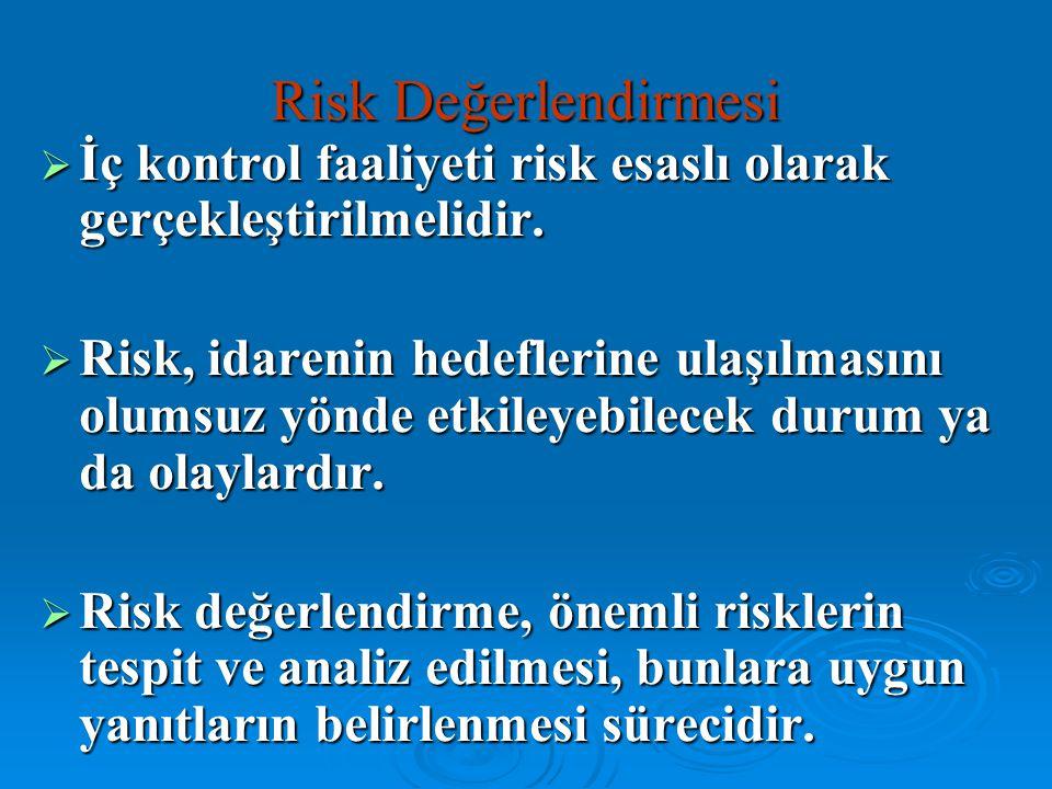 Risk Değerlendirmesi İç kontrol faaliyeti risk esaslı olarak gerçekleştirilmelidir.