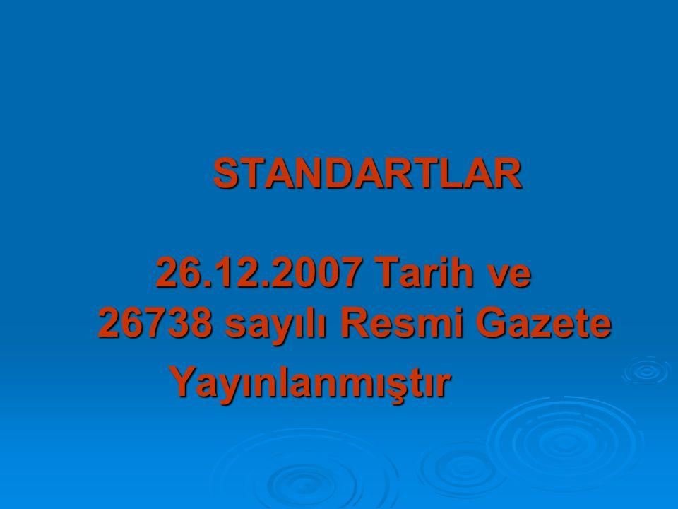 STANDARTLAR 26.12.2007 Tarih ve 26738 sayılı Resmi Gazete