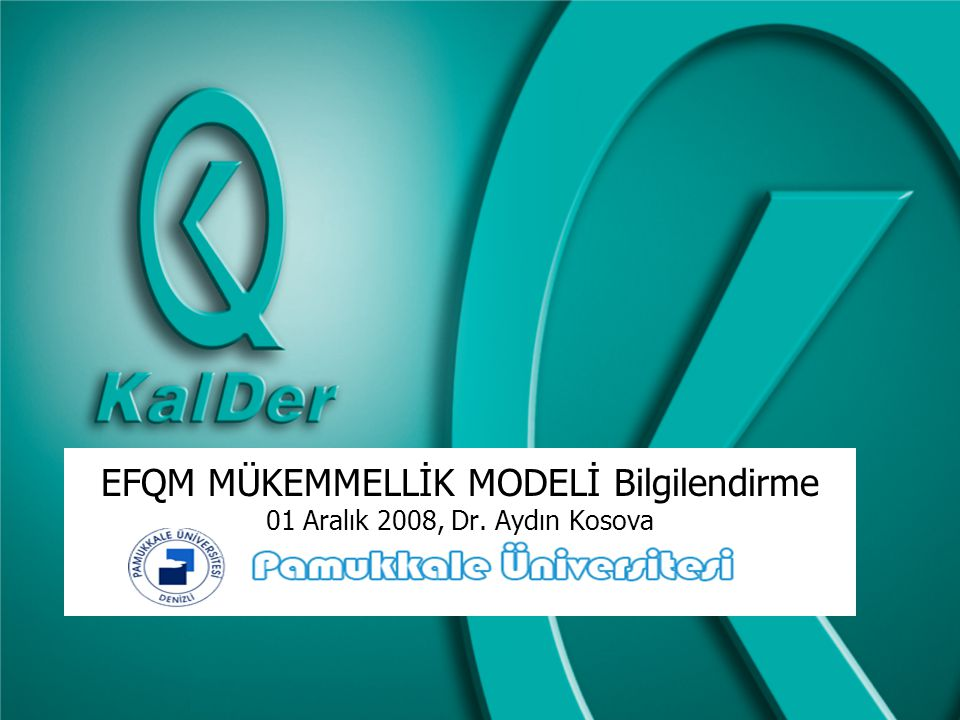 EFQM MÜKEMMELLİK MODELİ Bilgilendirme 01 Aralık 2008, Dr. Aydın Kosova