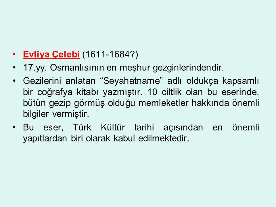 Evliya Çelebi (1611-1684 ) 17.yy. Osmanlısının en meşhur gezginlerindendir.