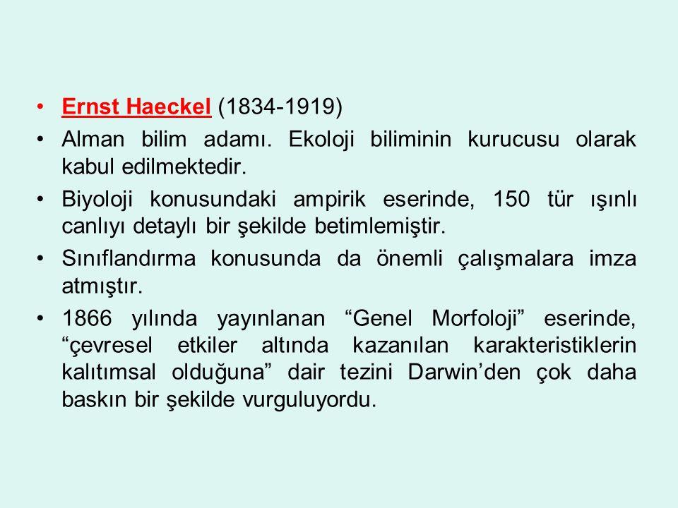 Ernst Haeckel (1834-1919) Alman bilim adamı. Ekoloji biliminin kurucusu olarak kabul edilmektedir.
