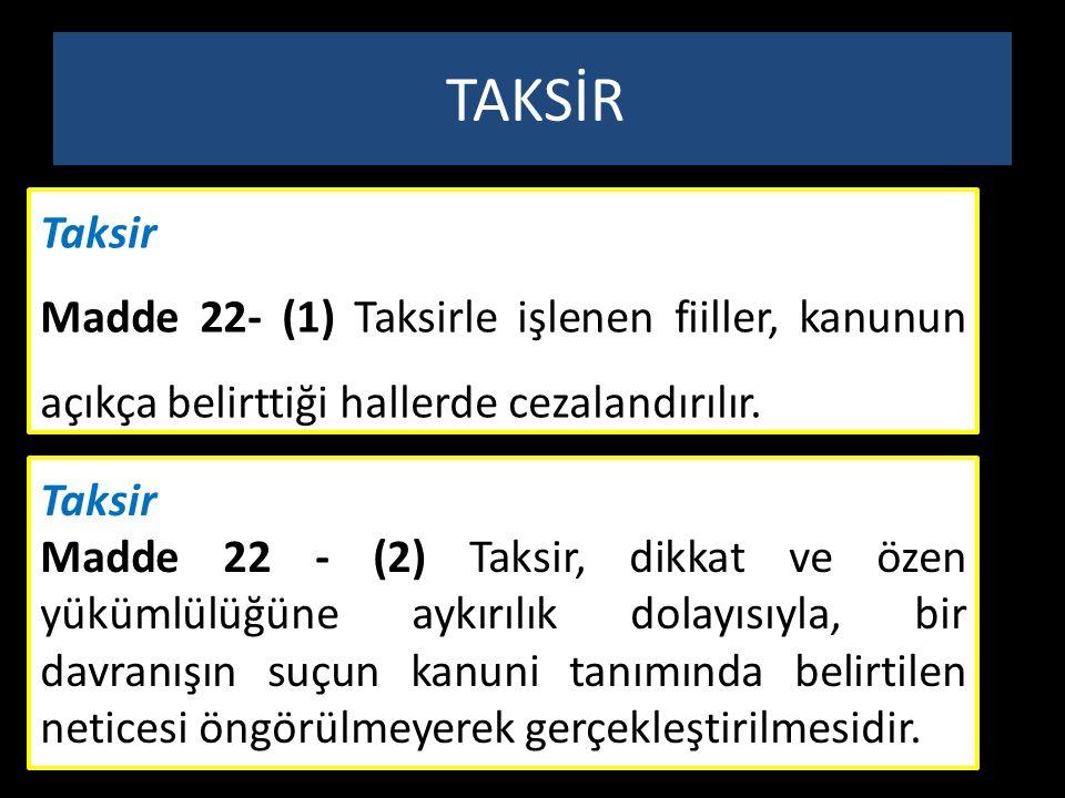 TAKSİR Taksir. Madde 22- (1) Taksirle işlenen fiiller, kanunun açıkça belirttiği hallerde cezalandırılır.