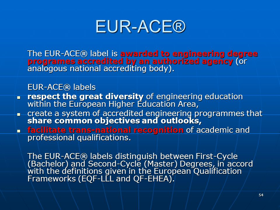 EUR-ACE® The EUR-ACE® label is awarded to engineering degree programes accredited by an authorized agency (or analogous national accrediting body).