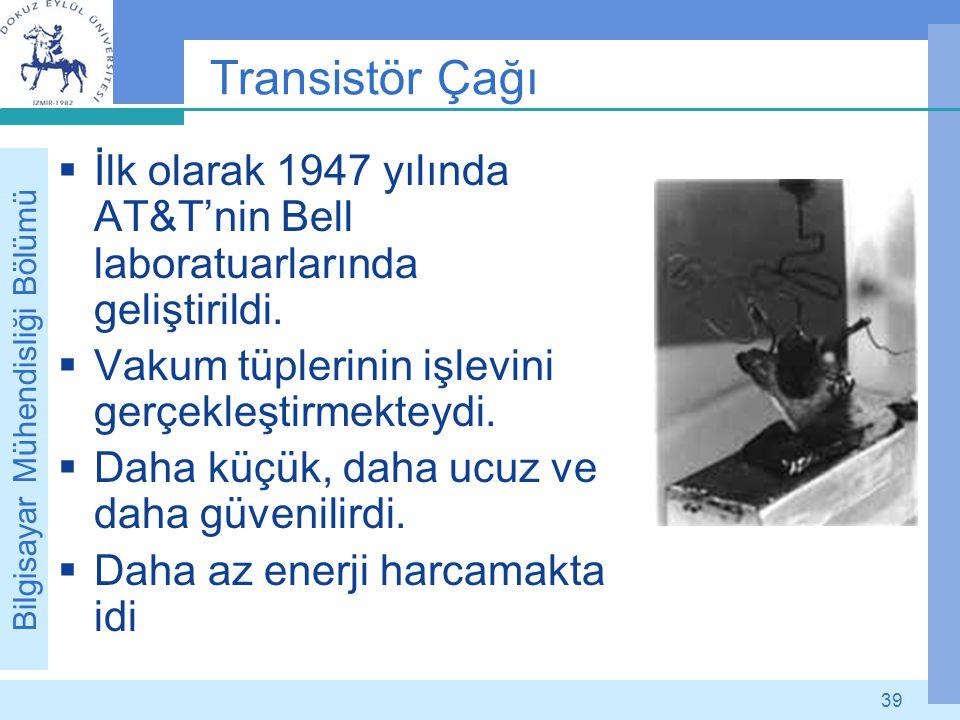 Transistör Çağı İlk olarak 1947 yılında AT&T'nin Bell laboratuarlarında geliştirildi. Vakum tüplerinin işlevini gerçekleştirmekteydi.