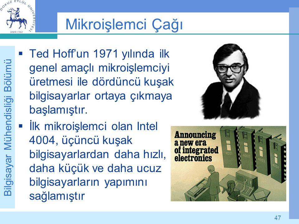 Mikroişlemci Çağı Ted Hoff'un 1971 yılında ilk genel amaçlı mikroişlemciyi üretmesi ile dördüncü kuşak bilgisayarlar ortaya çıkmaya başlamıştır.