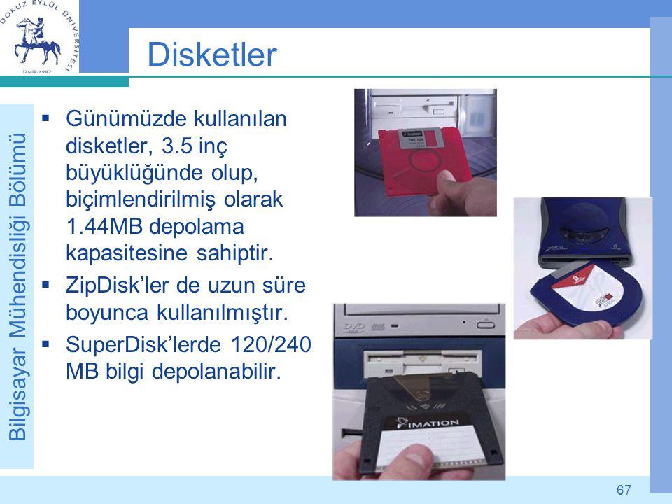 Disketler Günümüzde kullanılan disketler, 3.5 inç büyüklüğünde olup, biçimlendirilmiş olarak 1.44MB depolama kapasitesine sahiptir.