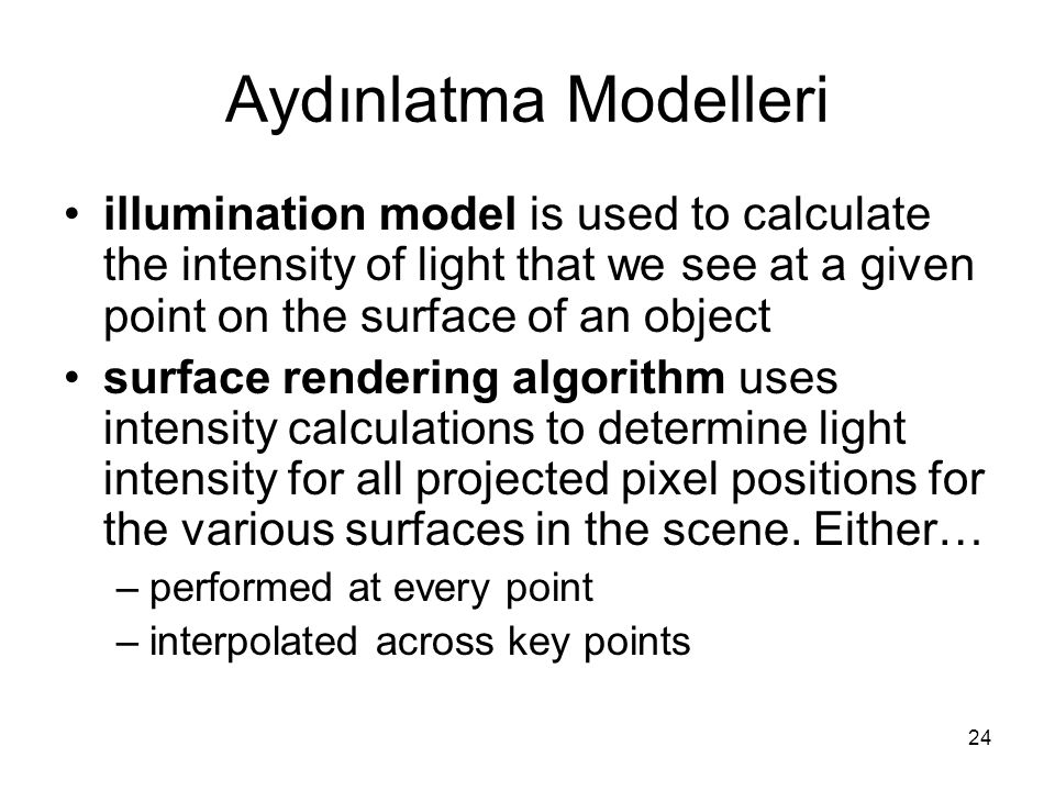 Aydınlatma Modelleri illumination model is used to calculate the intensity of light that we see at a given point on the surface of an object.