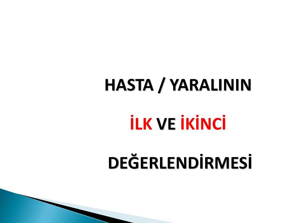 HASTA / YARALININ İLK VE İKİNCİ DEĞERLENDİRMESİ