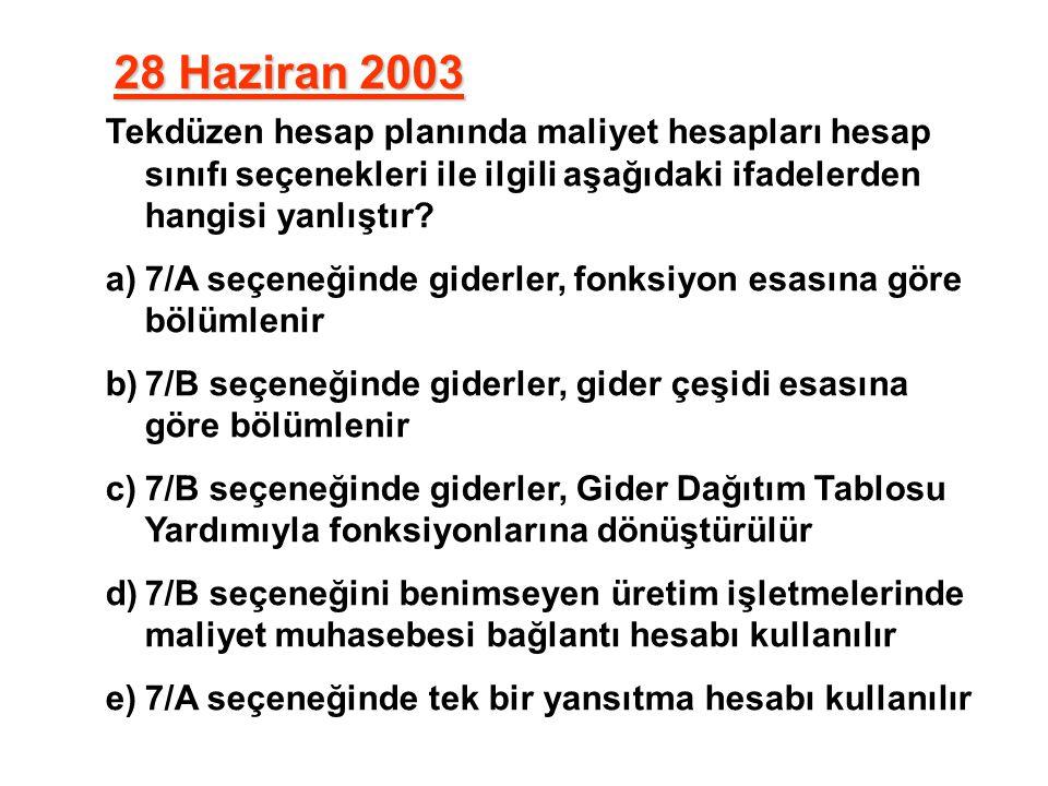 28 Haziran 2003 Tekdüzen hesap planında maliyet hesapları hesap sınıfı seçenekleri ile ilgili aşağıdaki ifadelerden hangisi yanlıştır