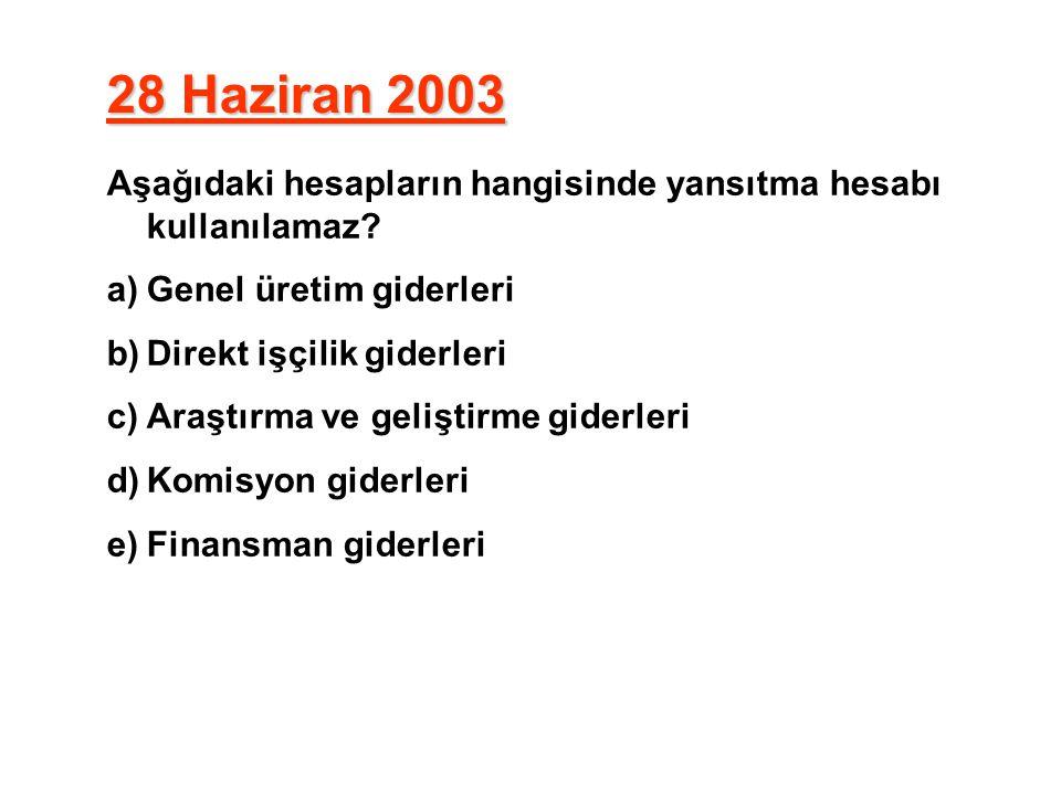 28 Haziran 2003 Aşağıdaki hesapların hangisinde yansıtma hesabı kullanılamaz Genel üretim giderleri.