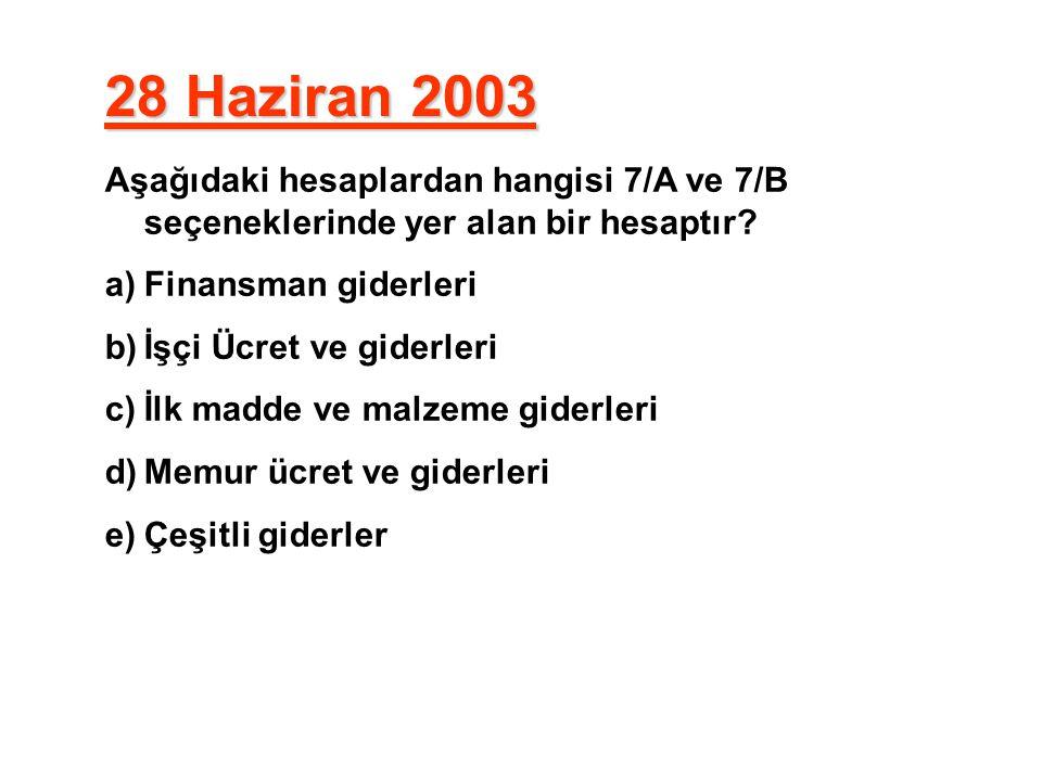 28 Haziran 2003 Aşağıdaki hesaplardan hangisi 7/A ve 7/B seçeneklerinde yer alan bir hesaptır Finansman giderleri.