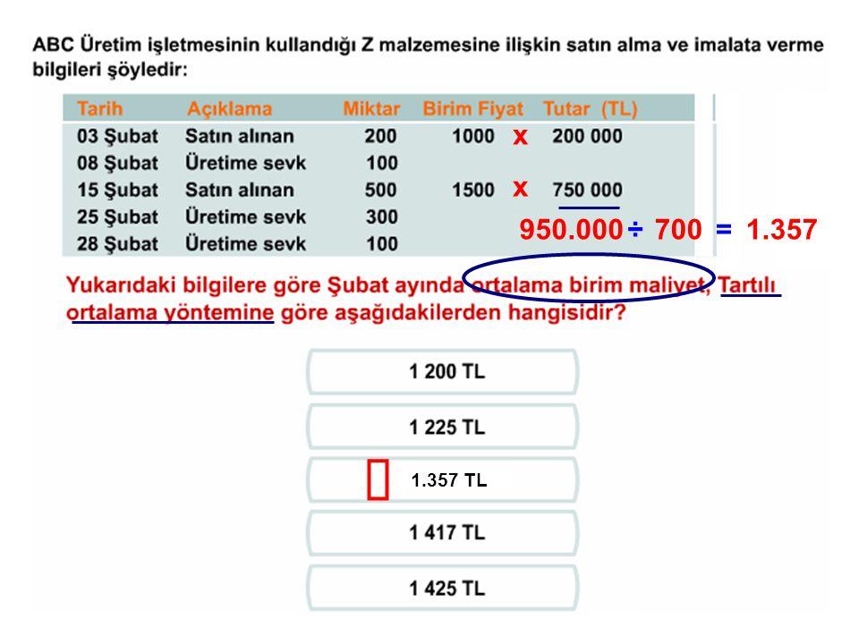 x x 950.000 ÷ 700 = 1.357 ü 1.357 TL