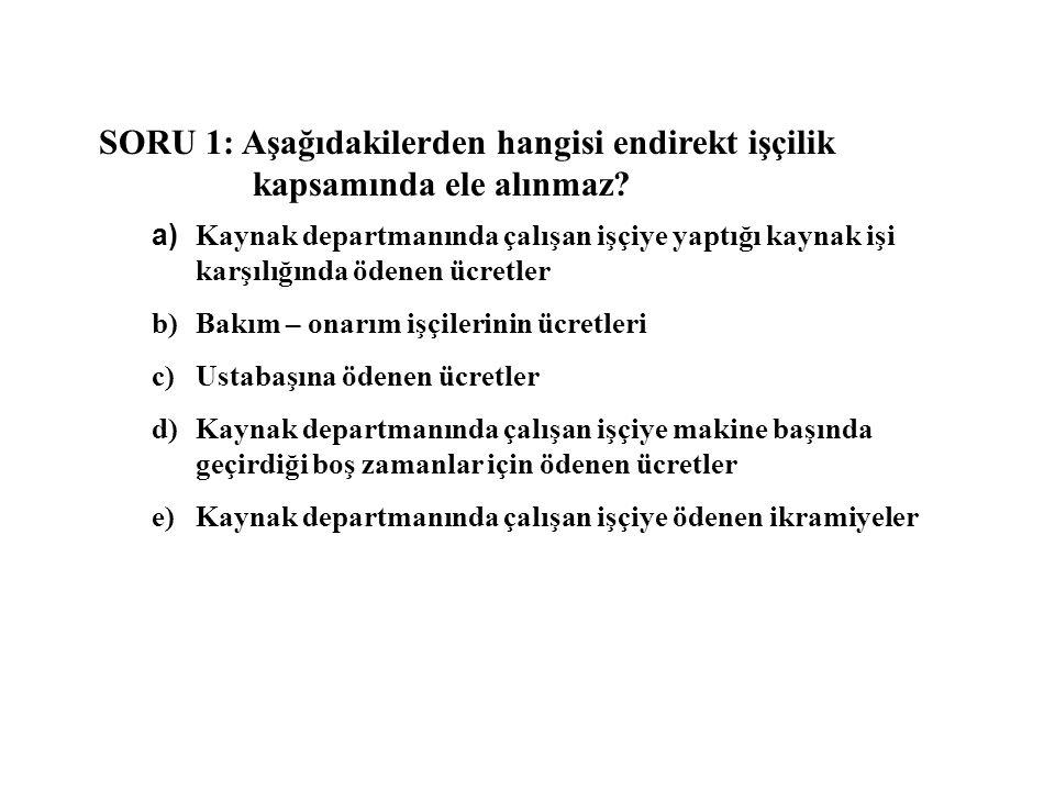 SORU 1: Aşağıdakilerden hangisi endirekt işçilik kapsamında ele alınmaz