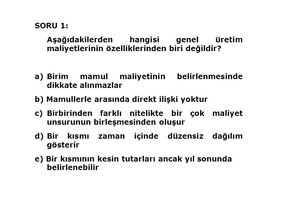 SORU 1: Aşağıdakilerden hangisi genel üretim maliyetlerinin özelliklerinden biri değildir