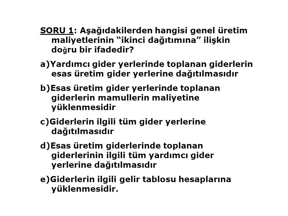 SORU 1: Aşağıdakilerden hangisi genel üretim maliyetlerinin ikinci dağıtımına ilişkin doğru bir ifadedir