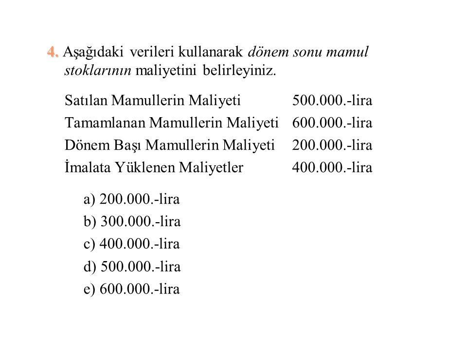 4. Aşağıdaki verileri kullanarak dönem sonu mamul stoklarının maliyetini belirleyiniz.