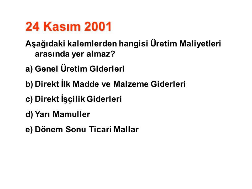 24 Kasım 2001 Aşağıdaki kalemlerden hangisi Üretim Maliyetleri arasında yer almaz Genel Üretim Giderleri.