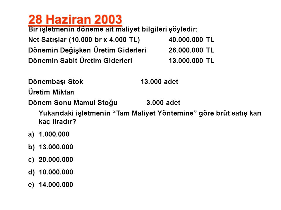 28 Haziran 2003 Bir işletmenin döneme ait maliyet bilgileri şöyledir: