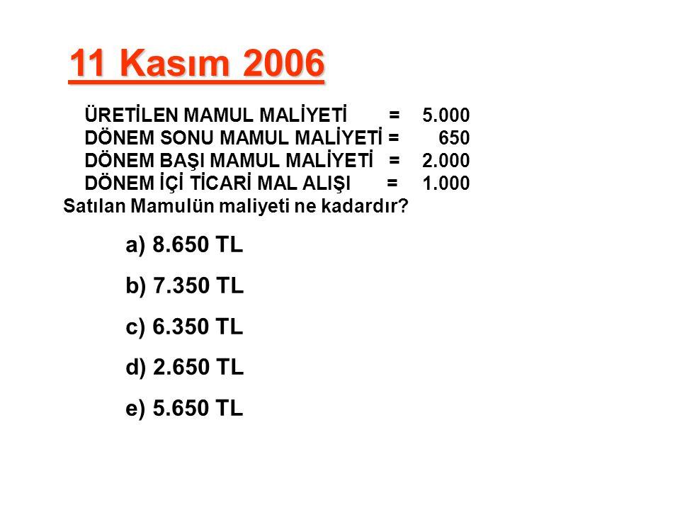 11 Kasım 2006 a) 8.650 TL b) 7.350 TL c) 6.350 TL d) 2.650 TL