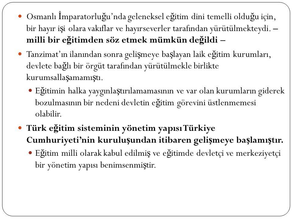 Osmanlı İmparatorluğu'nda geleneksel eğitim dini temelli olduğu için, bir hayır işi olara vakıflar ve hayırseverler tarafından yürütülmekteydi. – milli bir eğitimden söz etmek mümkün değildi –