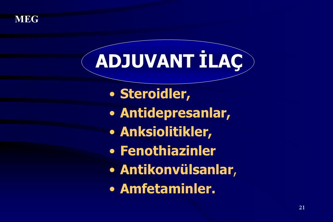 ADJUVANT İLAÇ Steroidler, Antidepresanlar, Anksiolitikler,
