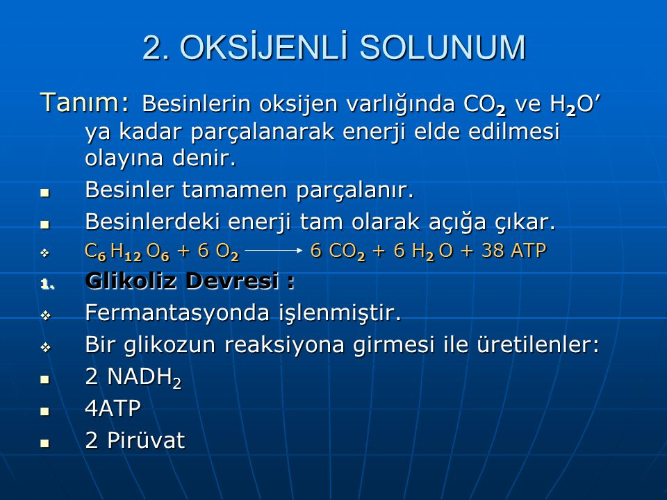 2. OKSİJENLİ SOLUNUM Tanım: Besinlerin oksijen varlığında CO2 ve H2O' ya kadar parçalanarak enerji elde edilmesi olayına denir.