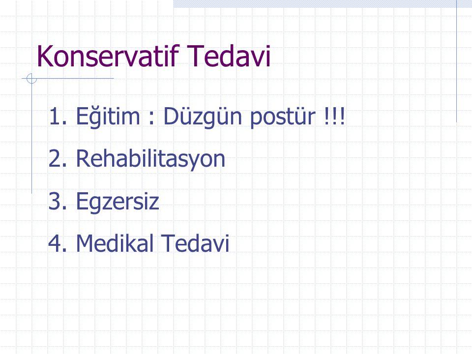 Konservatif Tedavi 1. Eğitim : Düzgün postür !!! 2. Rehabilitasyon